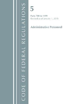 Code of Federal Regulations, Title 05 Administrative Personnel 700-1199, Revised as of January 1, 2018 - Office Of The Federal Register (U.S.)