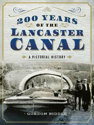 200 Years of The Lancaster Canal - Gordon Biddle