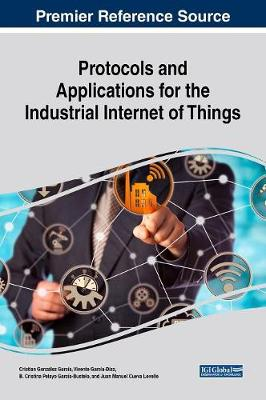 Protocols and Applications for the Industrial Internet of Things - Cristian Gonzalez Garcia