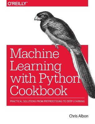 Machine Learning with Python Cookbook - Chris Albon