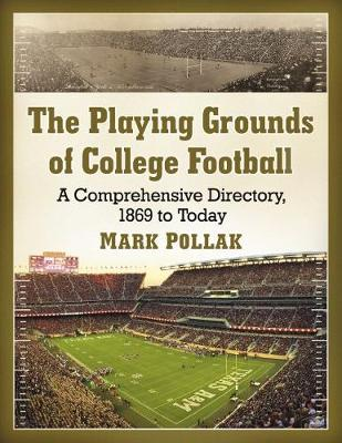 The Playing Grounds of College Football - Mark Pollak