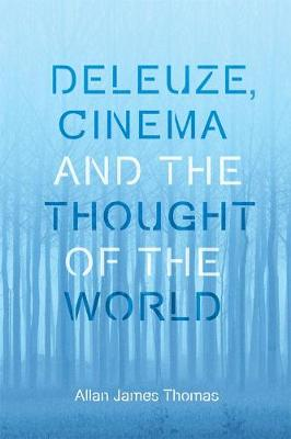 Deleuze, Cinema and the Thought of the World - Allan J. Thomas