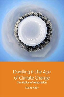 Dwelling in the Age of Climate Change - Elaine Kelly