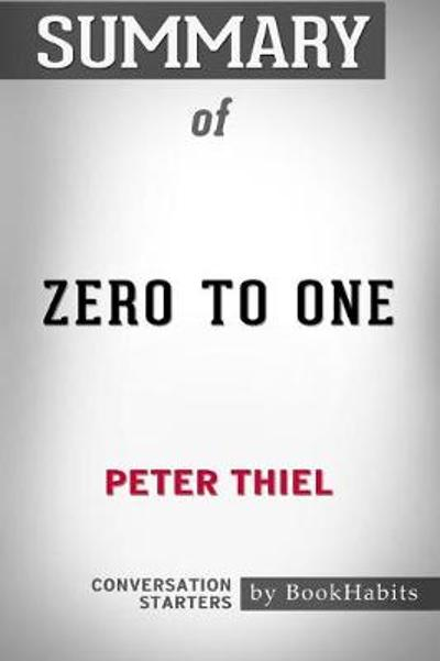 Summary of Zero to One by Peter Thiel - Bookhabits