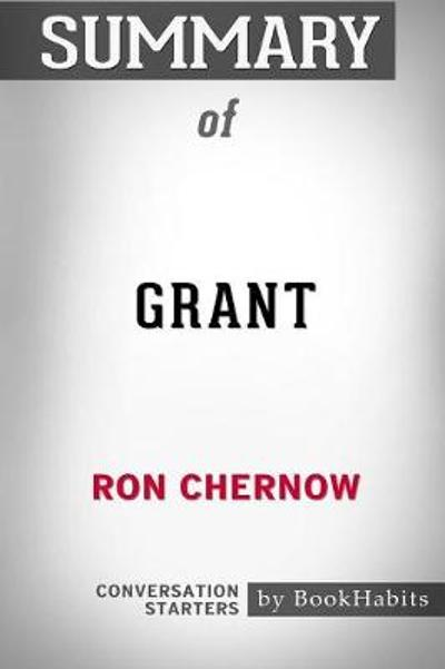 Summary of Grant by Ron Chernow - Bookhabits