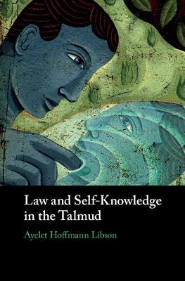 Law and Self-Knowledge in the Talmud - Ayelet Hoffmann Libson