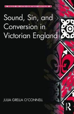 Sound, Sin, and Conversion in Victorian England - Julia Grella O'Connell