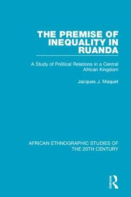 The Premise of Inequality in Ruanda - Jacques J. Maquet