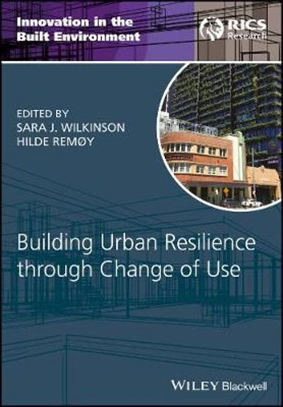 Building Urban Resilience through Change of Use - Sara J. Wilkinson