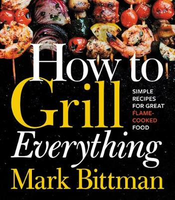 How to Grill Everything - Mark Bittman