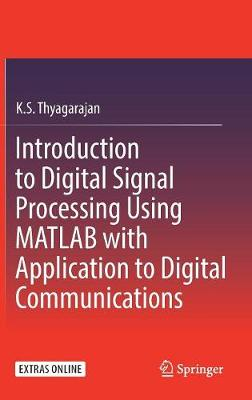 Introduction to Digital Signal Processing Using MATLAB with Application to Digital Communications - K.S. Thyagarajan