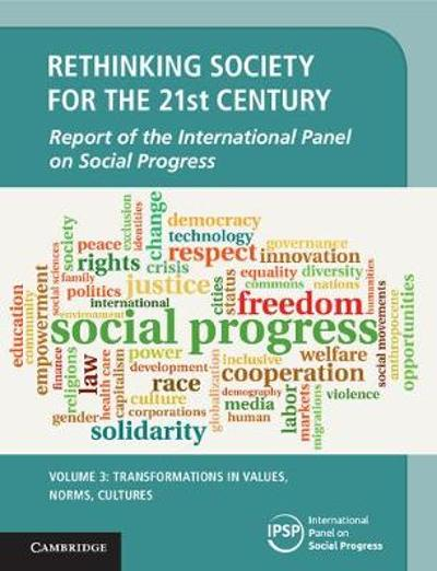 Rethinking Society for the 21st Century: Volume 3, Transformations in Values, Norms, Cultures - International Panel on Social Progress (IPSP)