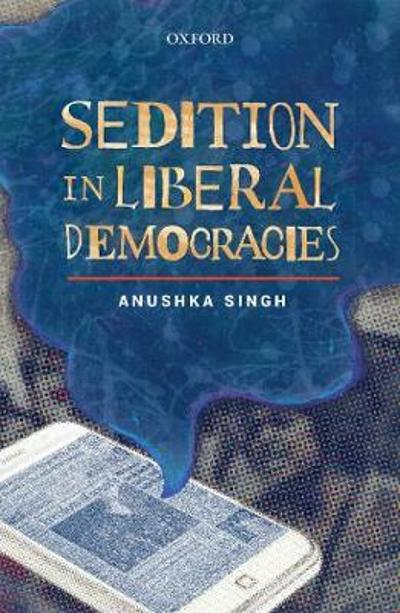Sedition in Liberal Democracies - Anushka Singh