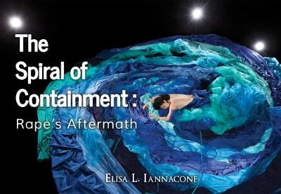 The Spiral of Containment: Rape's Aftermath - Elisa Iannacone