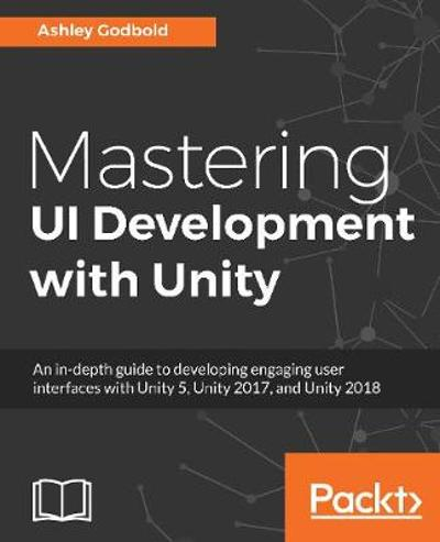 Mastering UI Development with Unity - Ashley Godbold