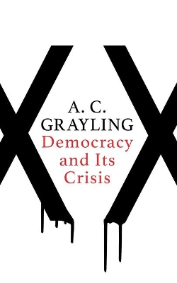 Democracy and Its Crisis - A. C. Grayling