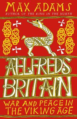 Aelfred's Britain - Max Adams