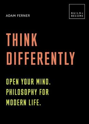Think Differently: Open your mind. Philosophy for modern life -