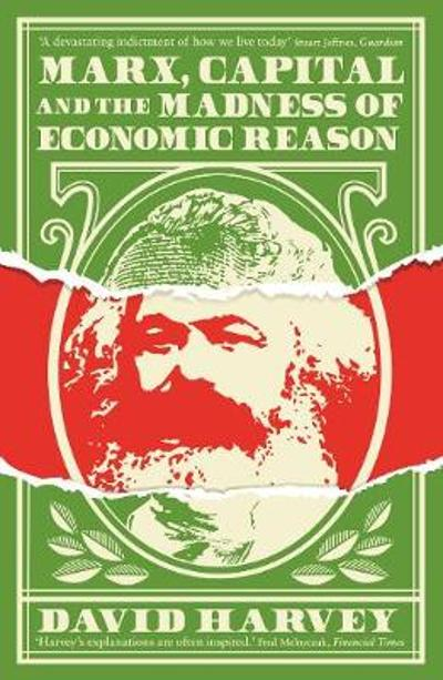 Marx, Capital and the Madness of Economic Reason - David Harvey
