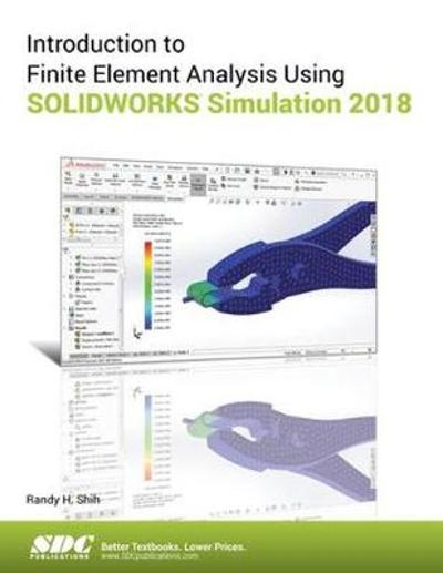 Introduction to Finite Element Analysis Using SOLIDWORKS Simulation 2018 - Randy Shih