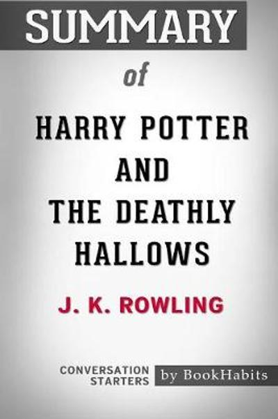 Summary of Harry Potter and the Deathly Hallows by J.K. Rowling - Bookhabits