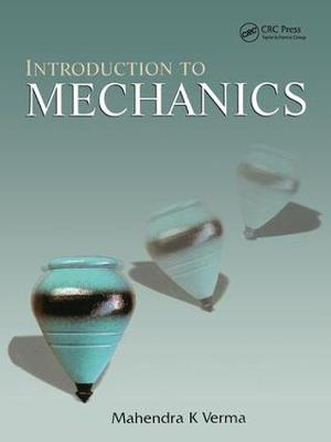 Introduction to Mechanics - Mahendra K. Verma