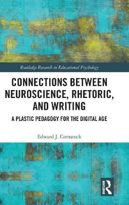 Connections Between Neuroscience, Rhetoric, and Writing - Edward J. Comstock