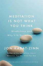 Meditation is Not What You Think - Jon Kabat-Zinn