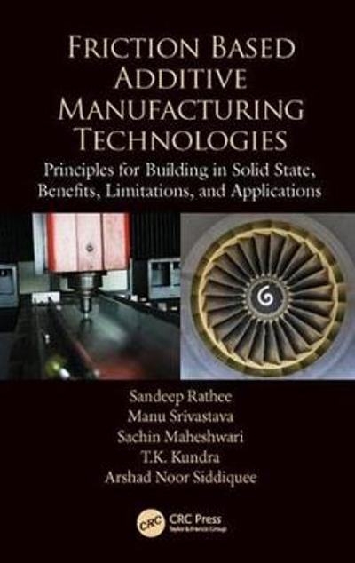 Friction Based Additive Manufacturing Technologies - Sandeep Rathee