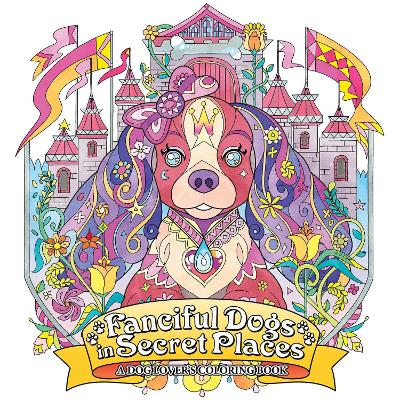 Fanciful Dogs in Secret Places: A Dog Lover's Coloring Book - Honoel