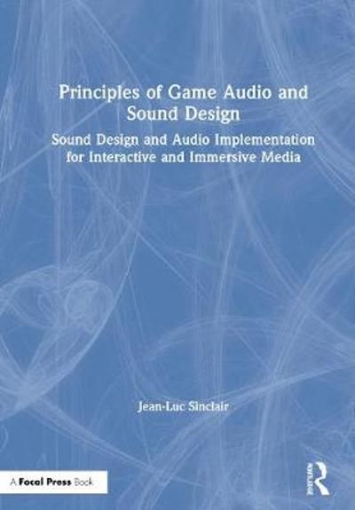 Principles of Game Audio and Sound Design - Jean-Luc Sinclair