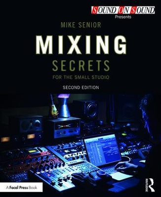 Mixing Secrets for  the Small Studio - Mike Senior