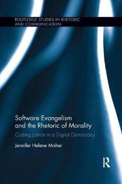 Software Evangelism and the Rhetoric of Morality - Jennifer Helene Maher