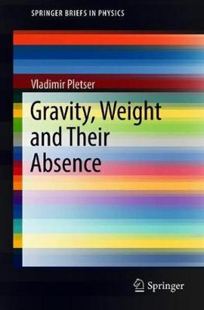 Gravity, Weight and Their Absence - Vladimir Pletser