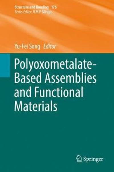 Polyoxometalate-Based Assemblies and Functional Materials - Yu-Fei Song