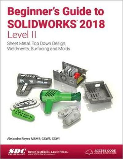 Beginner's Guide to SOLIDWORKS 2018 - Level II - Alejandro Reyes