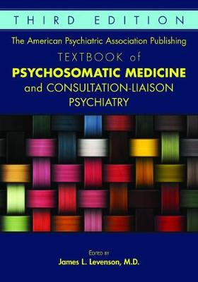 The American Psychiatric Association Publishing Textbook of Psychosomatic Medicine and Consultation-Liaison Psychiatry - James L. Levenson