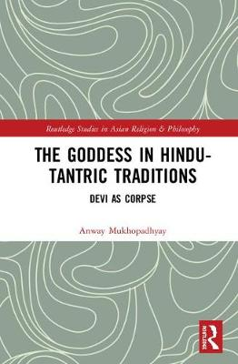 The Goddess in Hindu-Tantric Traditions - Anway Mukhopadhyay