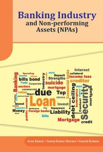 Banking Industry and Non-performing Assets (NPAs) - Arun Kumar