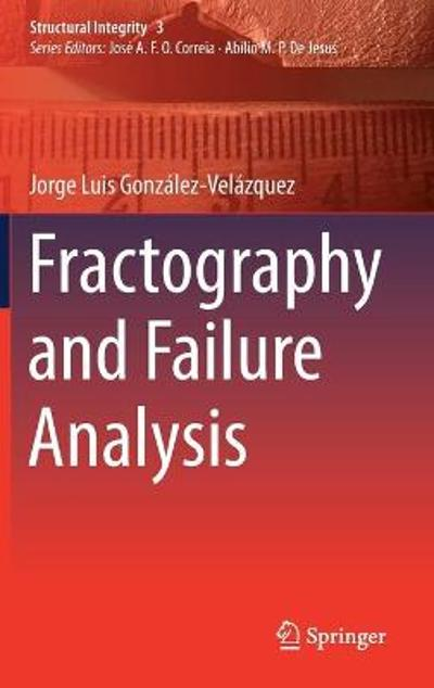 Fractography and Failure Analysis - Jorge Luis Gonzalez-Velazquez