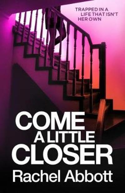 Come a Little Closer - Rachel Abbott