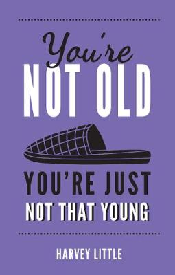 You're Not Old, You're Just Not That Young - Harvey Little