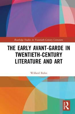 The Early Avant-Garde in Twentieth-Century Literature and Art - Willard Bohn