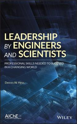 Leadership by Engineers and Scientists - Dennis W. Hess