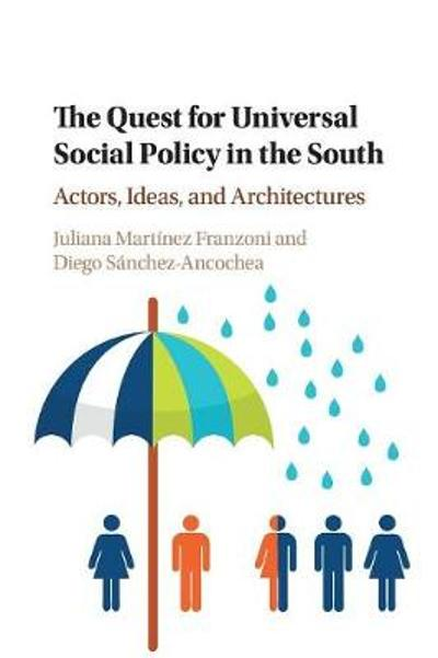 The Quest for Universal Social Policy in the South - Juliana Martinez Franzoni