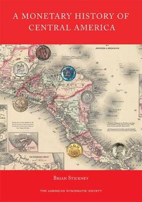 A Monetary History of Central America - Brian Stickney
