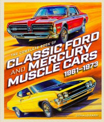 The Complete Book of Classic Ford and Mercury Muscle Cars - Donald Farr