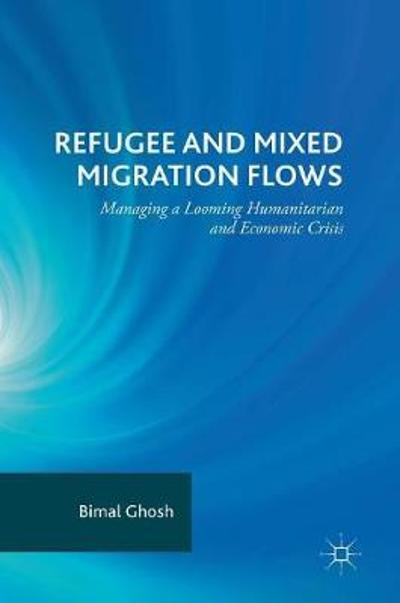 Refugee and Mixed Migration Flows - Bimal Ghosh