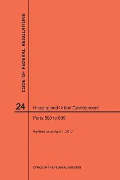 Code of Federal Regulations Title 24, Housing and Urban Development, Parts 500-699, 2017 - Nara