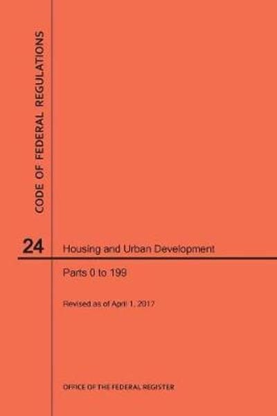 Code of Federal Regulations Title 24, Housing and Urban Development, Parts 0-199, 2017 - Nara